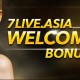 7LIVEASIA WELCOME PACKAGE! BONUS UP TO MYR600!